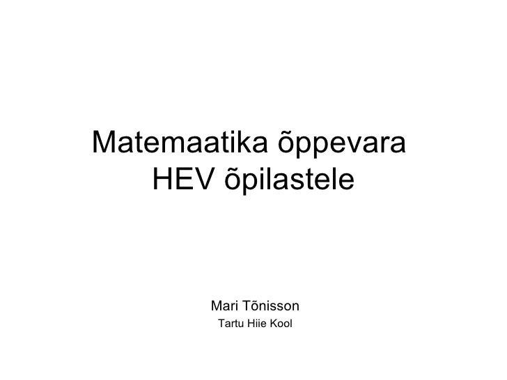 Matemaatika õppevara  HEV õpilastele Mari Tõnisson Tartu Hiie Kool