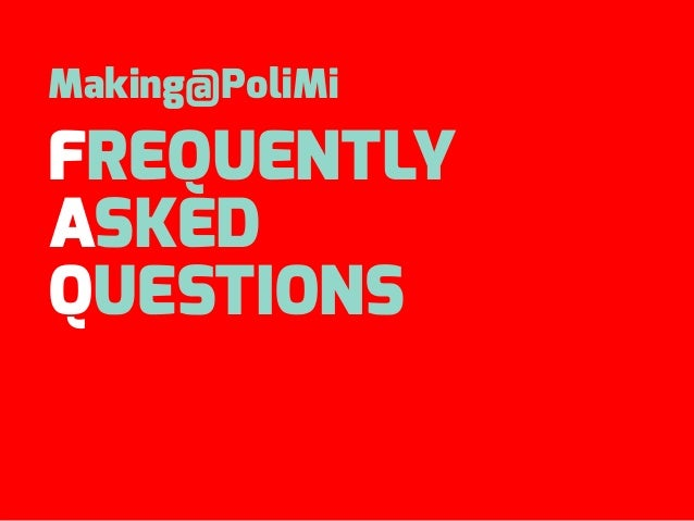 Making@PoliMi FREQUENTLY ASKED QUESTIONS