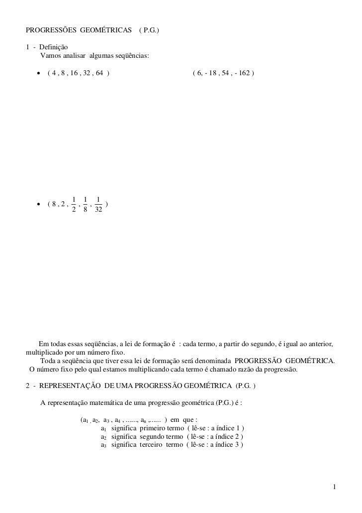 PROGRESSÕES GEOMÉTRICAS                   ( P.G.)1 - Definição    Vamos analisar algumas seqüências:        ( 4 , 8 , 16 ...