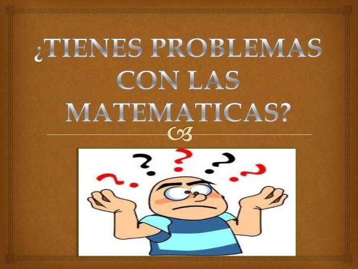 ¿TIENES PROBLEMAS CON LAS MATEMATICAS?<br />