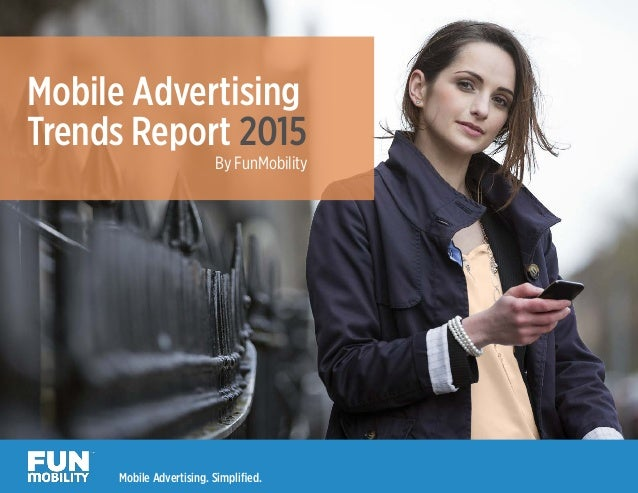 Mobile Advertising Trends Report 2015 By FunMobility Mobile Advertising. Simplified.