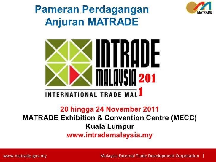 20 hingga 24 November 2011 MATRADE Exhibition & Convention Centre (MECC) Kuala Lumpur www.intrademalaysia.my 22 2011