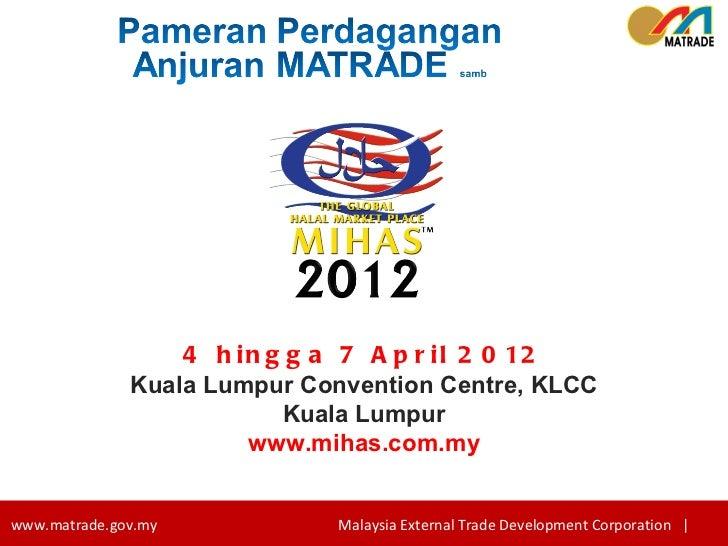 4 hingga 7 April 2012 Kuala Lumpur Convention Centre, KLCC Kuala Lumpur www.mihas.com.my