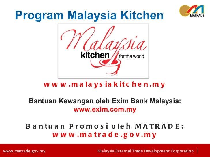 www.malaysiakitchen.my Bantuan Kewangan oleh Exim Bank Malaysia: www.exim.com.my Bantuan Promosi oleh MATRADE: www.matrade...