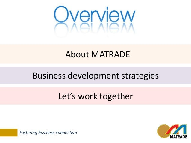 About MATRADE  Business development strategies  Let's work together  Fostering business connection
