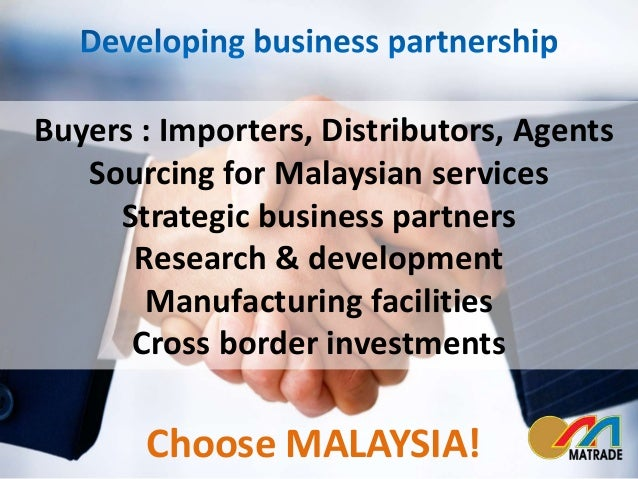 4  Buyers : Importers, Distributors, Agents  Sourcing for Malaysian services  Strategic business partners  Research & deve...
