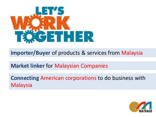 Importer/Buyer of products & services from Malaysia  Market linker for Malaysian Companies  Connecting American corporatio...