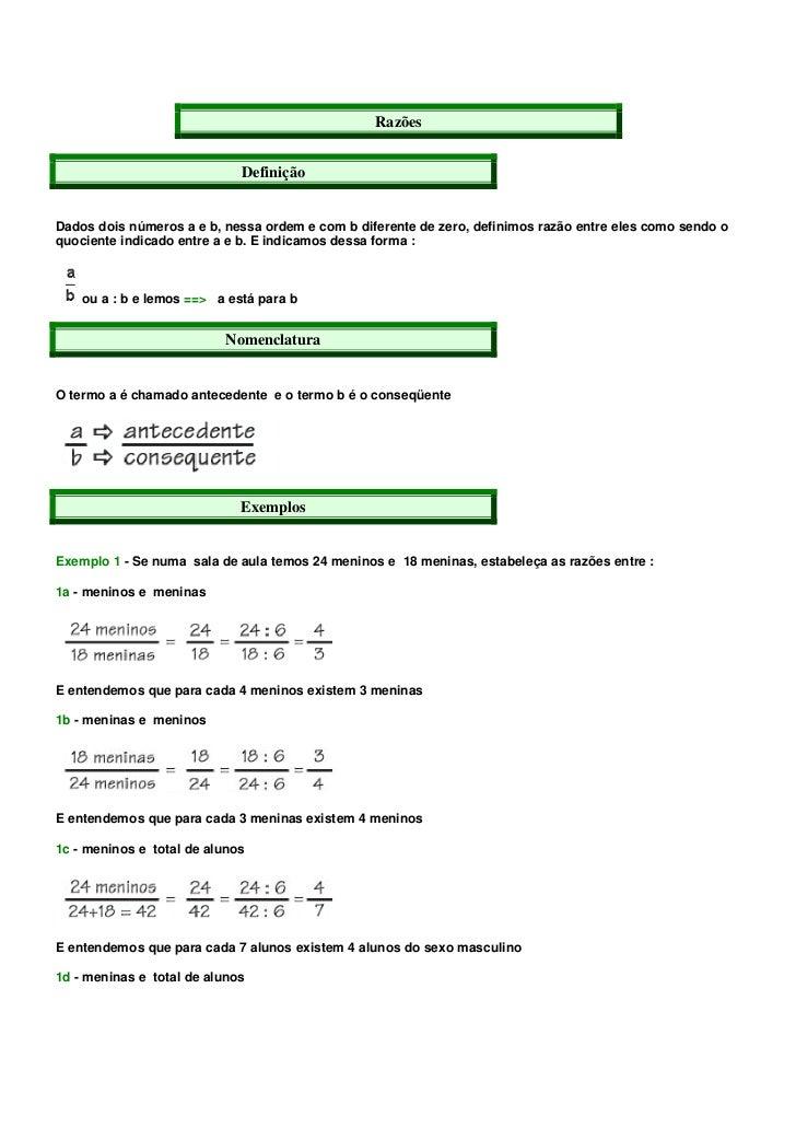 Razões                             DefiniçãoDados dois números a e b, nessa ordem e com b diferente de zero, definimos raz...