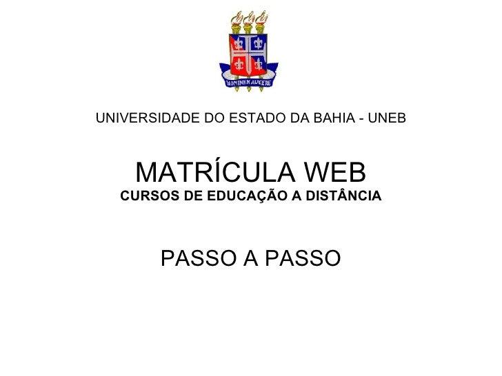 UNIVERSIDADE DO ESTADO DA BAHIA - UNEB MATRÍCULA WEB CURSOS DE EDUCAÇÃO A DISTÂNCIA PASSO A PASSO