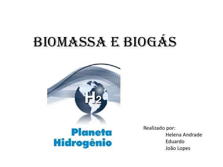 Biomassa e biogás<br />Realizado por:<br />Helena Andrade<br />Eduardo<br />João Lopes<br />