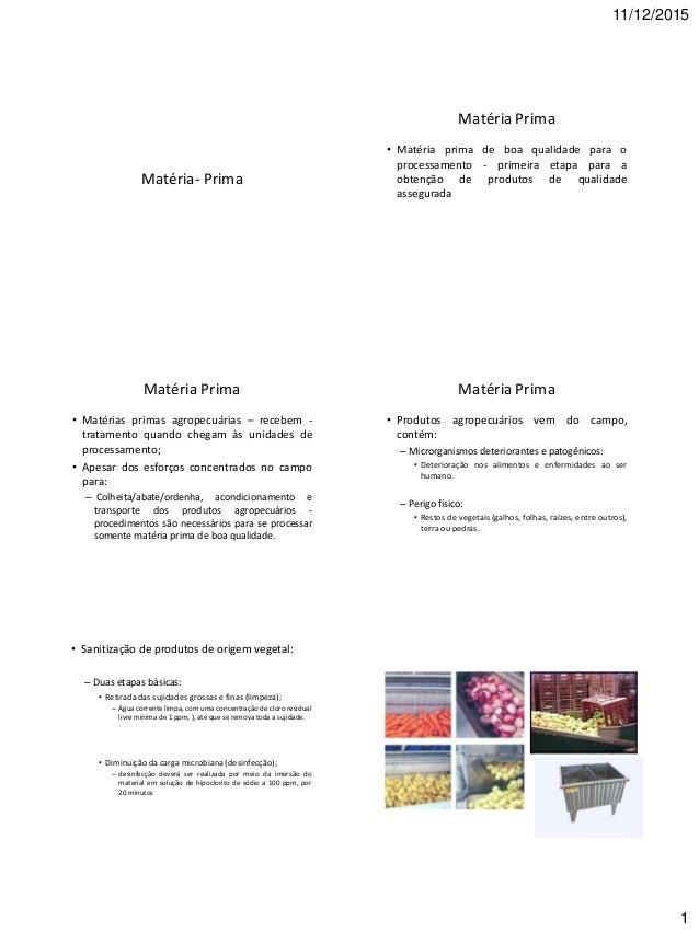 11/12/2015 1 Matéria- Prima Matéria Prima • Matéria prima de boa qualidade para o processamento - primeira etapa para a ob...