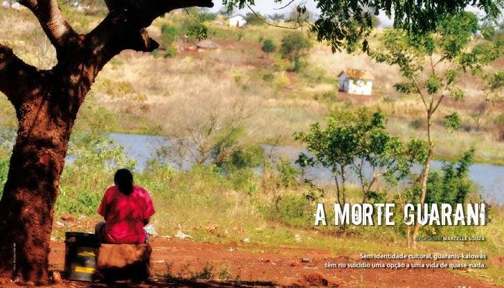 A morte Guarani                                                       REPORTAGEM mARCELLE SOUzA Foto: Christina Rufatto   ...