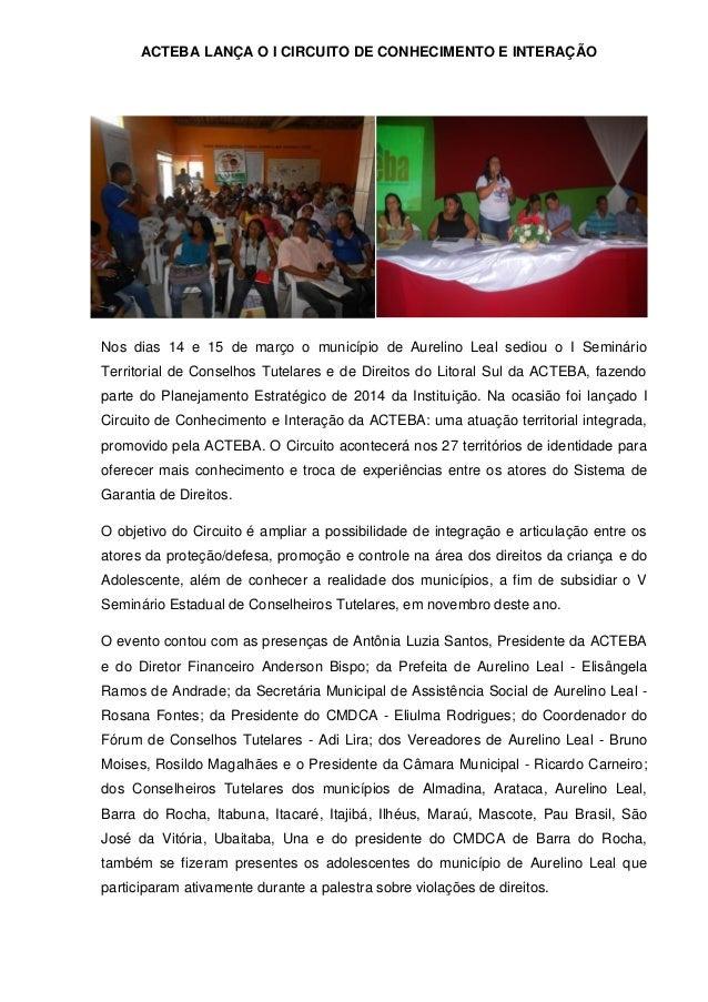 ACTEBA LANÇA O I CIRCUITO DE CONHECIMENTO E INTERAÇÃO Nos dias 14 e 15 de março o município de Aurelino Leal sediou o I Se...