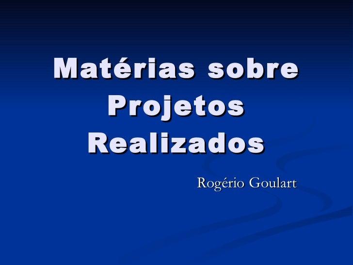 Matérias sobre Projetos Realizados Rogério Goulart