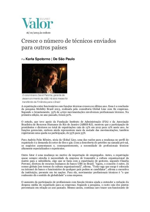 16/10/2013 às 00h00  Cresce o número de técnicos enviados para outros países Por Karla  Spotorno | De São Paulo  A expatri...