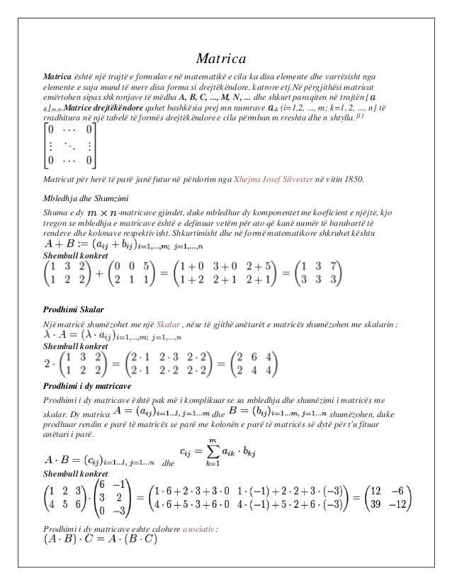 Matrica Matrica është një trajtë e formulave në matematikë e cila ka disa elemente dhe varrësisht nga elemente e saja mund...