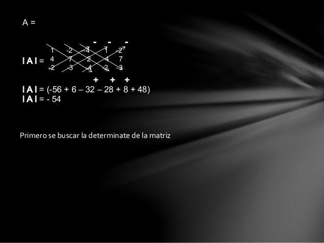 B =  A11 A12 A13  A21 A22 A23  A31 A32 A33  7 2  Después se busca la adjunta de la  matriz  -2 -4  A11 = -A21 = A31 =  -3 ...