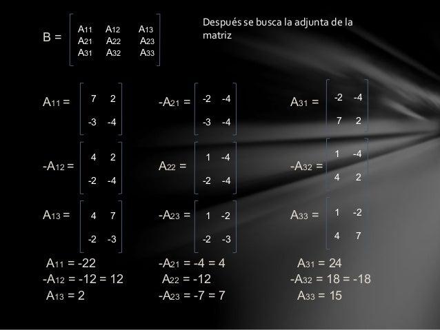 B =  Adj (A) = B ་  B ་ =  1 =  -54  A⁻¹ =  -22 12 2  4 -12 7  24 -18 15  -22 4 24  12 -12 -18  2 7 15  -22 4 24  12 -12 -...