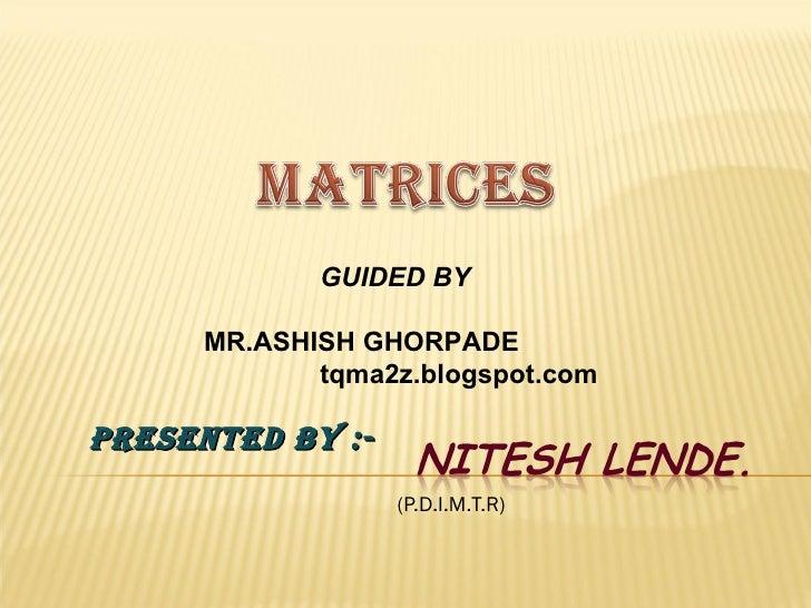 Presented by :- (P.D.I.M.T.R)  GUIDED BY MR.ASHISH GHORPADE tqma2z.blogspot.com