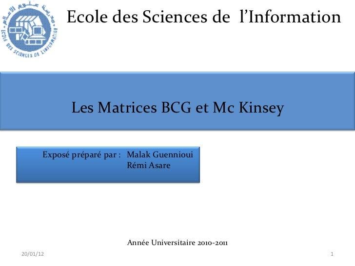 Ecole des Sciences de  l'Information <ul><li>Année Universitaire 2010-2011 </li></ul>20/01/12 Les Matrices BCG et Mc Kinse...