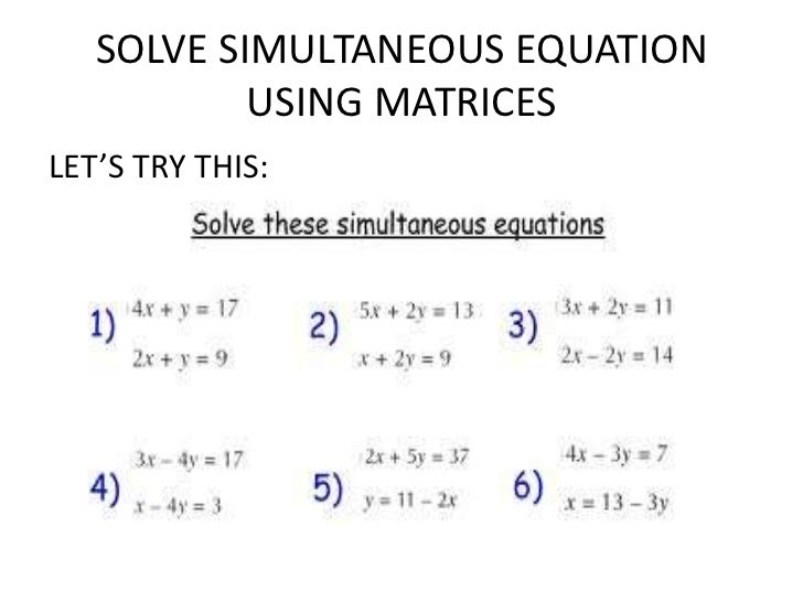 SOLVE SIMULTANEOUS EQUATION• TRY TO CHECK YOUR ANSWERS USING YOUR  CALCULATOR...