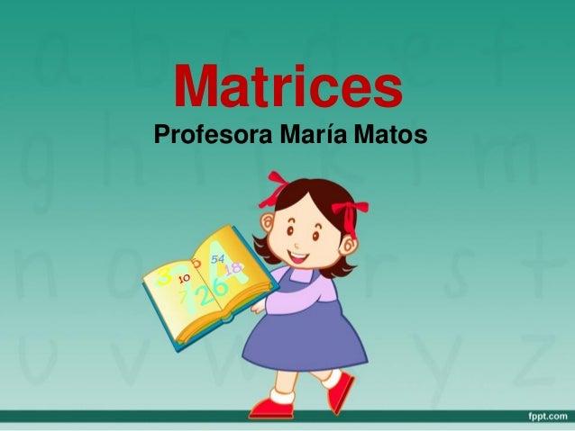 Matrices Profesora María Matos