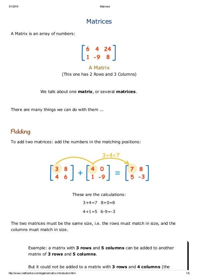 3/1/2016 Matrices http://www.mathsisfun.com/algebra/matrixintroduction.html 1/5 Matrices AMatrixisanarrayofnumbers:...