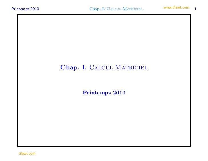 Printemps 2010              Chap. I.   Calcul Matriciel   www.tifawt.com   1                 Chap. I.   Calcul Matriciel  ...