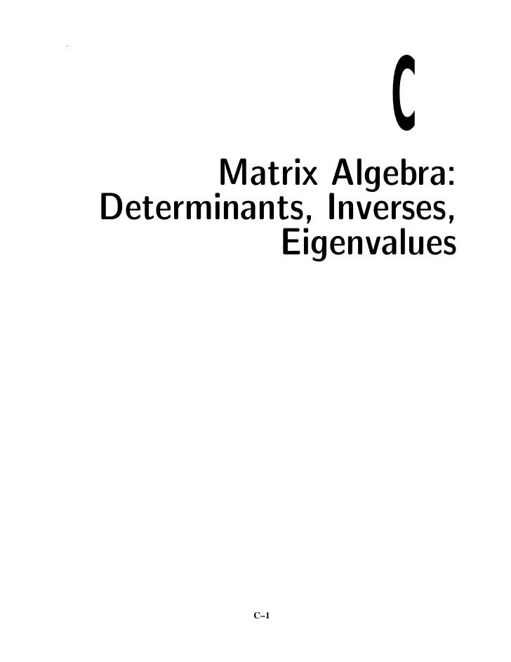 C .                Matrix Algebra:     Determinants, Inverses,               Eigenvalues                  C–1