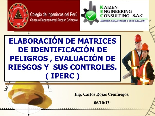 ELABORACIÓN DE MATRICES  DE IDENTIFICACIÓN DEPELIGROS , EVALUACIÓN DERIESGOS Y SUS CONTROLES.        ( IPERC )            ...
