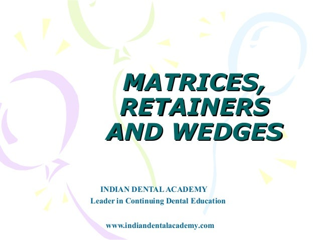 MATRICES,     RETAINERS    AND WEDGES  INDIAN DENTAL ACADEMYLeader in Continuing Dental Education    www.indiandentalacade...