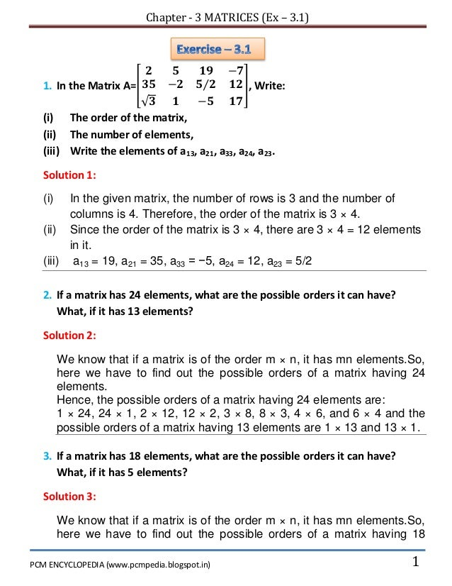 Chapter - 3 MATRICES (Ex – 3.1) PCM ENCYCLOPEDIA (www.pcmpedia.blogspot.in) 1 1. In the Matrix A=[ ⁄ √ ], Write: (i) The o...
