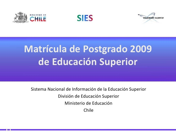 Matrícula de Postgrado 2009de Educación Superior<br />Sistema Nacional de Información de la Educación Superior<br />Divisi...