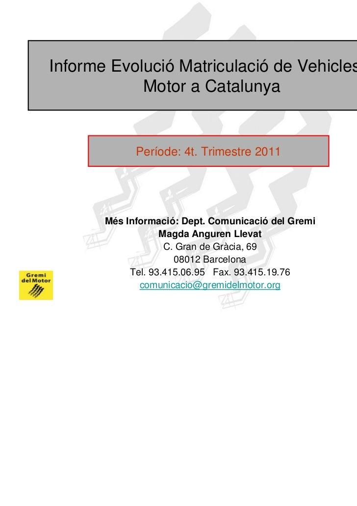 Informe Evolució Matriculació de Vehicles a            Motor a Catalunya             Període: 4t. Trimestre 2011       Més...