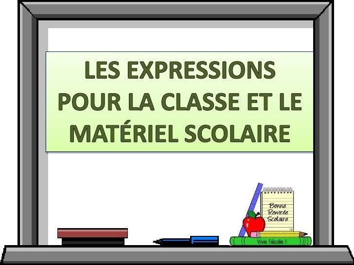 LES EXPRESSIONS POUR LA CLASSE ET LE MATÉRIEL SCOLAIRE<br />