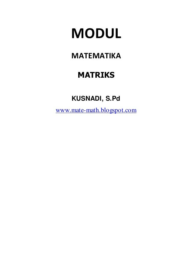 MODUL MATEMATIKA MATRIKS KUSNADI, S.Pd www.mate-math.blogspot.com