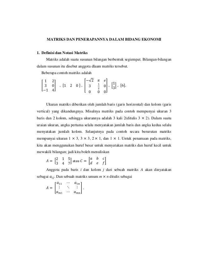 MATRIKS DAN PENERAPANNYA DALAM BIDANG EKONOMI1. Definisi dan Notasi Matriks     Matriks adalah suatu susunan bilangan berb...