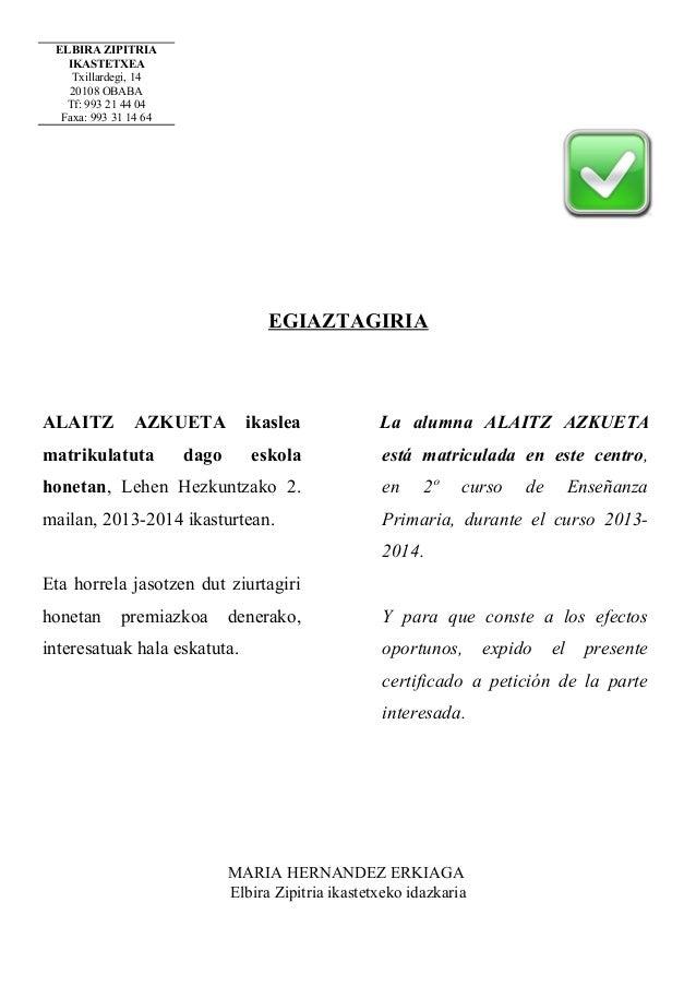 ELBIRA ZIPITRIA IKASTETXEA Txillardegi, 14 20108 OBABA Tf: 993 21 44 04 Faxa: 993 31 14 64  EGIAZTAGIRIA  ALAITZ  AZKUETA ...