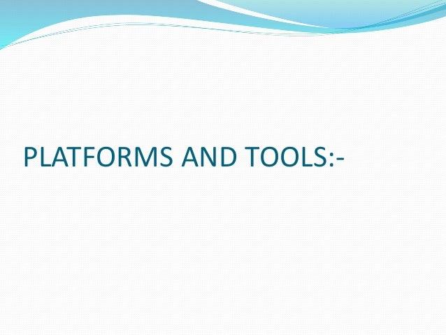 PLATFORMS AND TOOLS:-