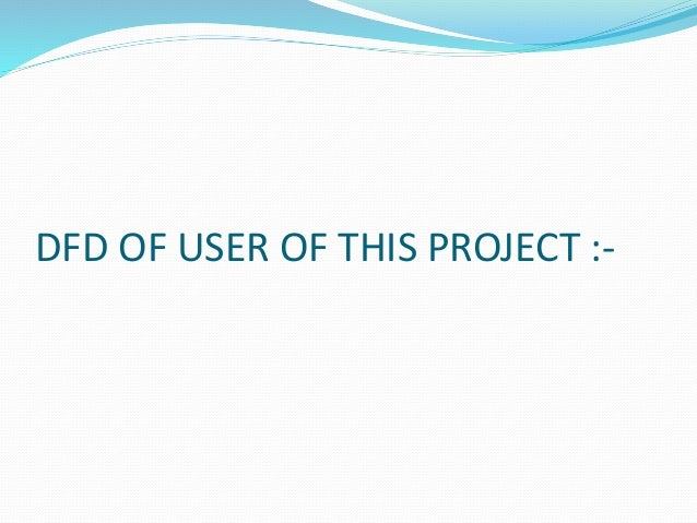 DFD OF USER OF THIS PROJECT :-