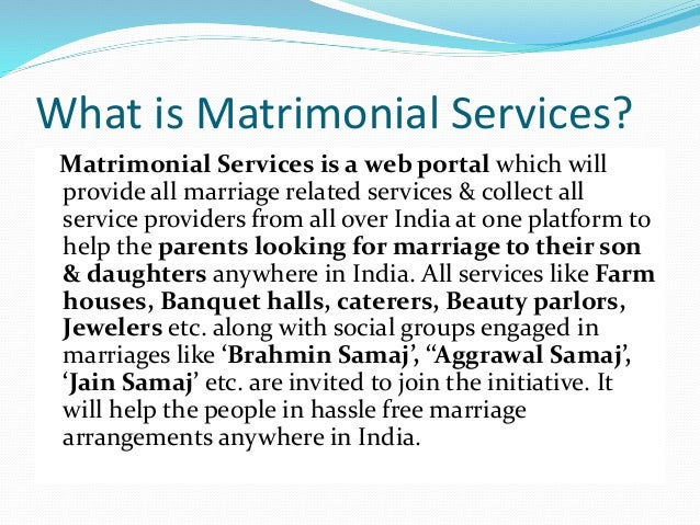 What is Matrimonial Services? Matrimonial Services is a web portal which will provide all marriage related services & coll...