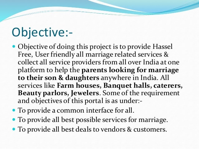 Objective:-  Objective of doing this project is to provide Hassel Free, User friendly all marriage related services & col...