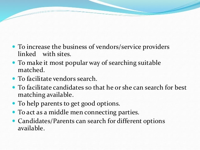 To increase the business of vendors/service providers linked with sites.  To make it most popular way of searching suit...