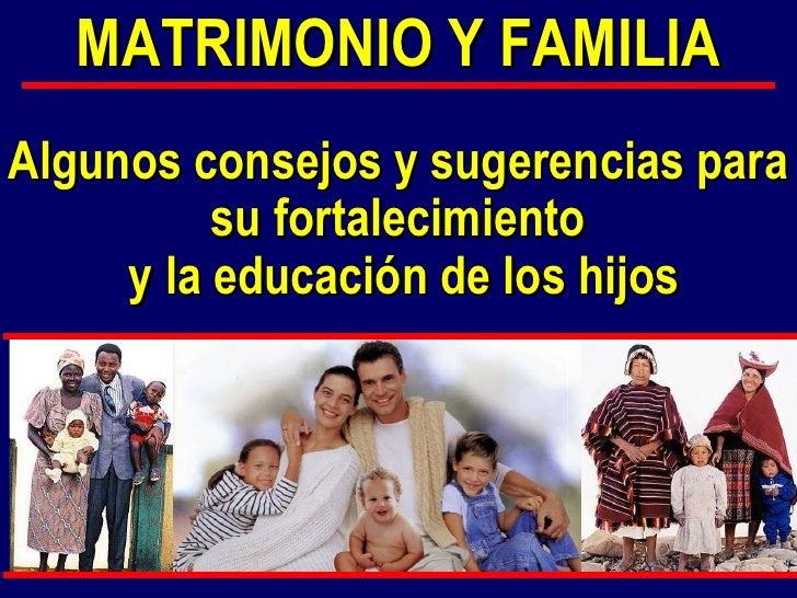 MATRIMONIO Y FAMILIA Algunos consejos y sugerencias para su fortalecimiento y la educación de los hijos