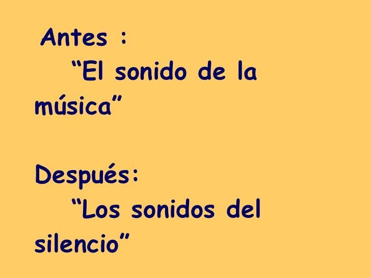 """Antes :  """"El sonido de la música""""  Después: """"Los sonidos del silencio"""""""