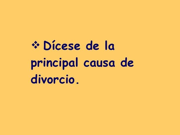 <ul><li>Dícese de la principal causa de divorcio.   </li></ul>