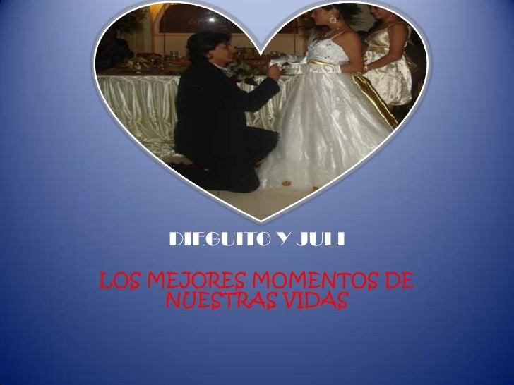 DIEGUITO Y JULI<br />LOS MEJORES MOMENTOS DE NUESTRAS VIDAS<br />