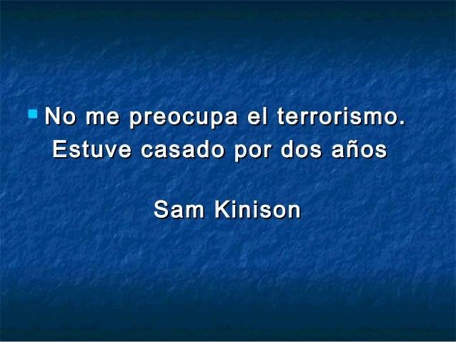    No me preocupa el terrorismo.    Estuve casado por dos años            Sam Kinison