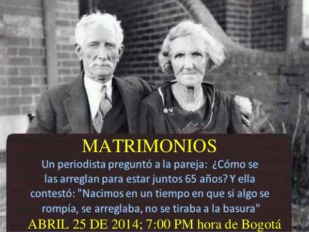 MATRIMONIOS ABRIL 25 DE 2014; 7:00 PM hora de Bogotá