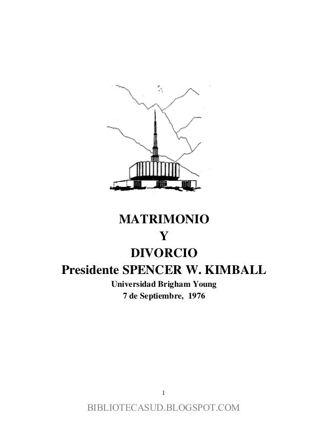 MATRIMONIO Y DIVORCIO Presidente SPENCER W. KIMBALL Universidad Brigham Young 7 de Septiembre, 1976  1 http://bibliotecasu...
